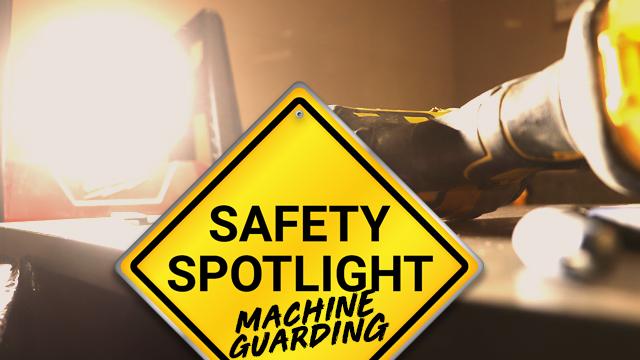 Safety Spotlight: Machine Guarding